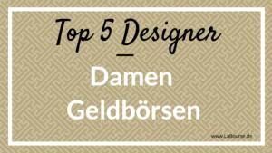 Top 5 Designer für Damen Geldbörsen